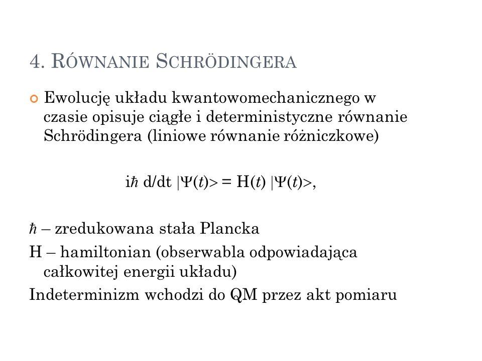 4. R ÓWNANIE S CHRÖDINGERA Ewolucję układu kwantowomechanicznego w czasie opisuje ciągłe i deterministyczne równanie Schrödingera (liniowe równanie ró