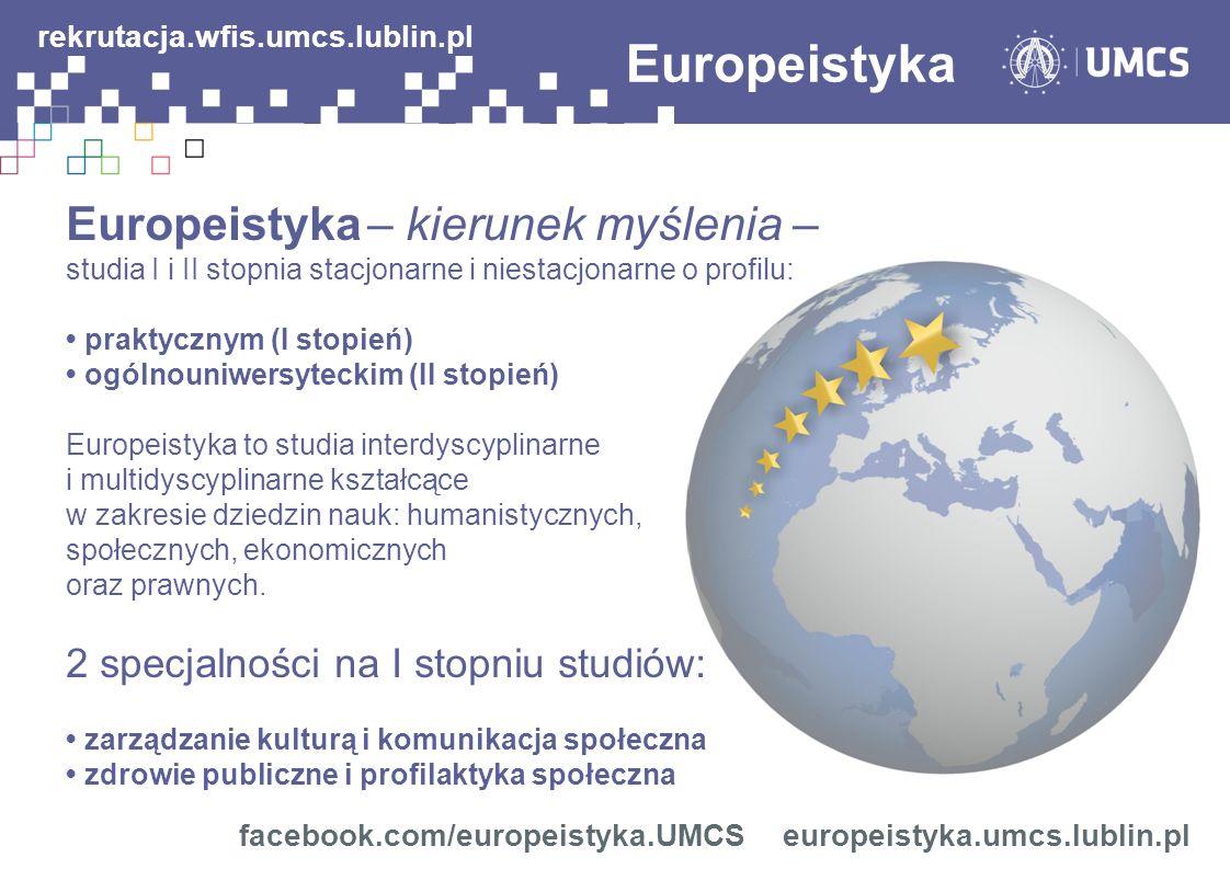 Europeistyka – kierunek myślenia – studia I i II stopnia stacjonarne i niestacjonarne o profilu: praktycznym (I stopień) ogólnouniwersyteckim (II stopień) Europeistyka to studia interdyscyplinarne i multidyscyplinarne kształcące w zakresie dziedzin nauk: humanistycznych, społecznych, ekonomicznych oraz prawnych.