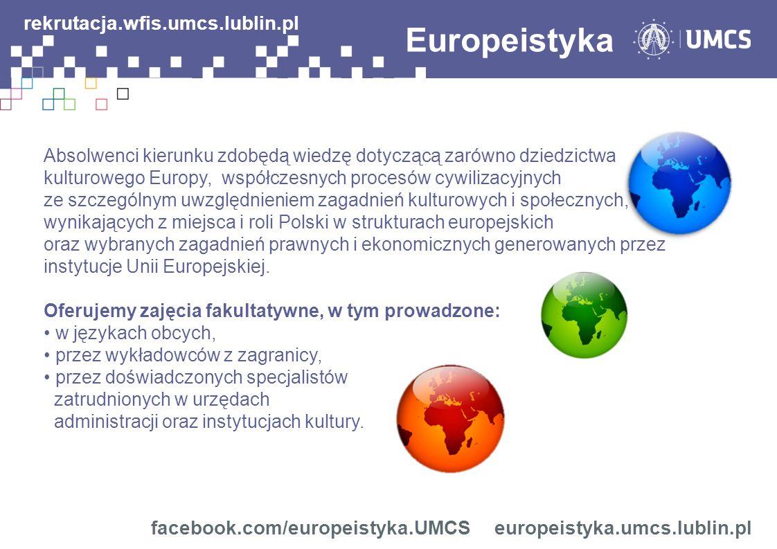 Absolwenci kierunku zdobędą wiedzę dotyczącą zarówno dziedzictwa kulturowego Europy, współczesnych procesów cywilizacyjnych ze szczególnym uwzględnieniem zagadnień kulturowych i społecznych, wynikających z miejsca i roli Polski w strukturach europejskich oraz wybranych zagadnień prawnych i ekonomicznych generowanych przez instytucje Unii Europejskiej.