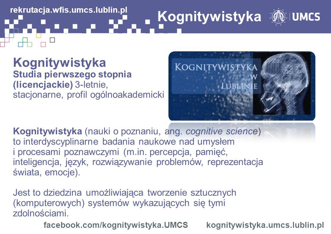 Kognitywistyka Studia pierwszego stopnia (licencjackie) 3-letnie, stacjonarne, profil ogólnoakademicki Kognitywistyka (nauki o poznaniu, ang.