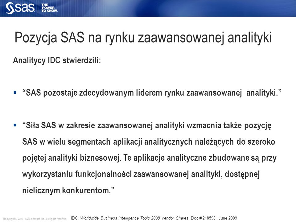 Copyright © 2006, SAS Institute Inc. All rights reserved. Pozycja SAS na rynku zaawansowanej analityki Analitycy IDC stwierdzili: SAS pozostaje zdecyd