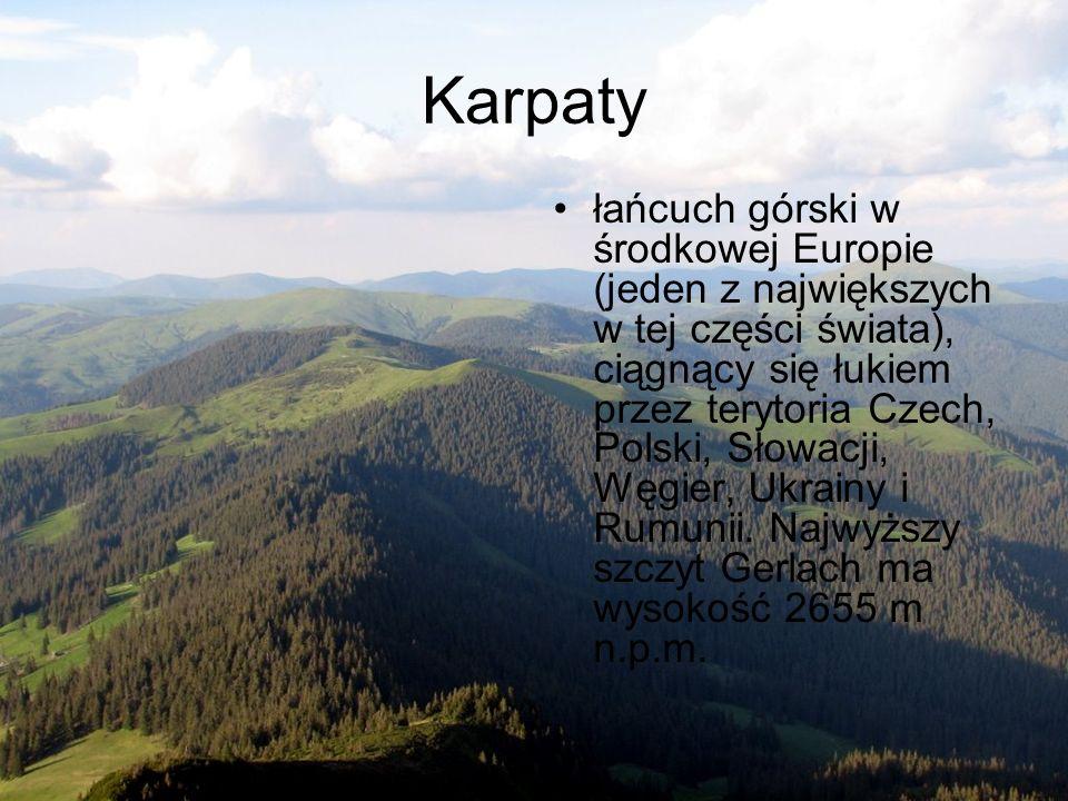 Karpaty łańcuch górski w środkowej Europie (jeden z największych w tej części świata), ciągnący się łukiem przez terytoria Czech, Polski, Słowacji, Wę