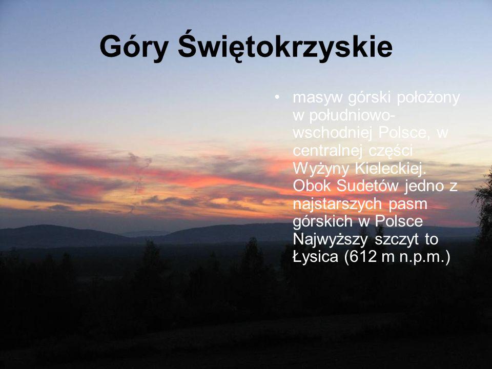 Góry Świętokrzyskie masyw górski położony w południowo- wschodniej Polsce, w centralnej części Wyżyny Kieleckiej. Obok Sudetów jedno z najstarszych pa