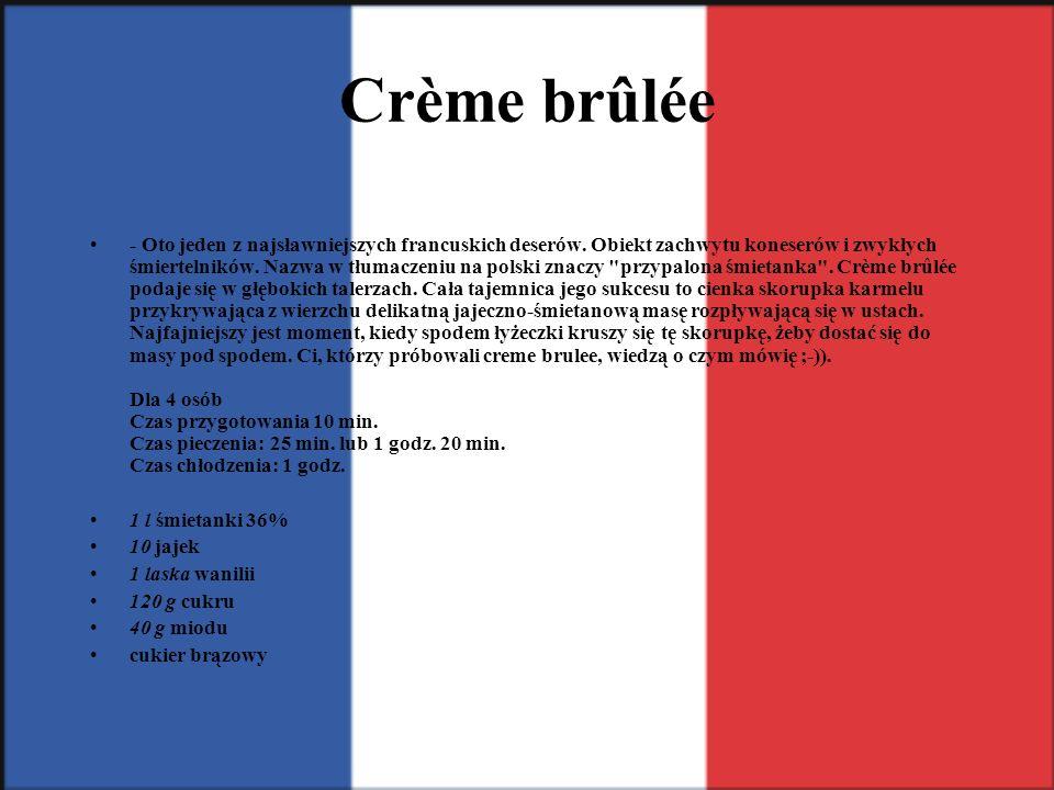 Crème brûlée - Oto jeden z najsławniejszych francuskich deserów. Obiekt zachwytu koneserów i zwykłych śmiertelników. Nazwa w tłumaczeniu na polski zna