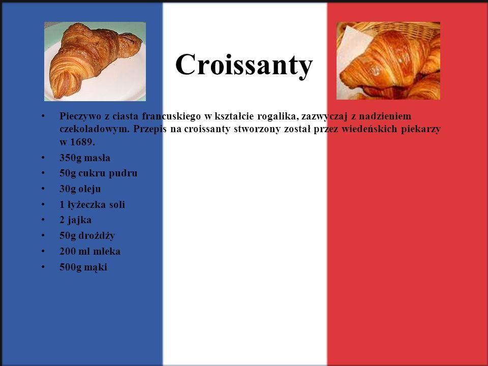 Croissanty Pieczywo z ciasta francuskiego w kształcie rogalika, zazwyczaj z nadzieniem czekoladowym. Przepis na croissanty stworzony został przez wied