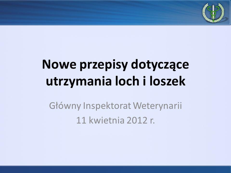 Nowe przepisy dotyczące utrzymania loch i loszek Główny Inspektorat Weterynarii 11 kwietnia 2012 r.
