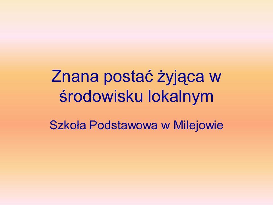Znana postać żyjąca w środowisku lokalnym Szkoła Podstawowa w Milejowie