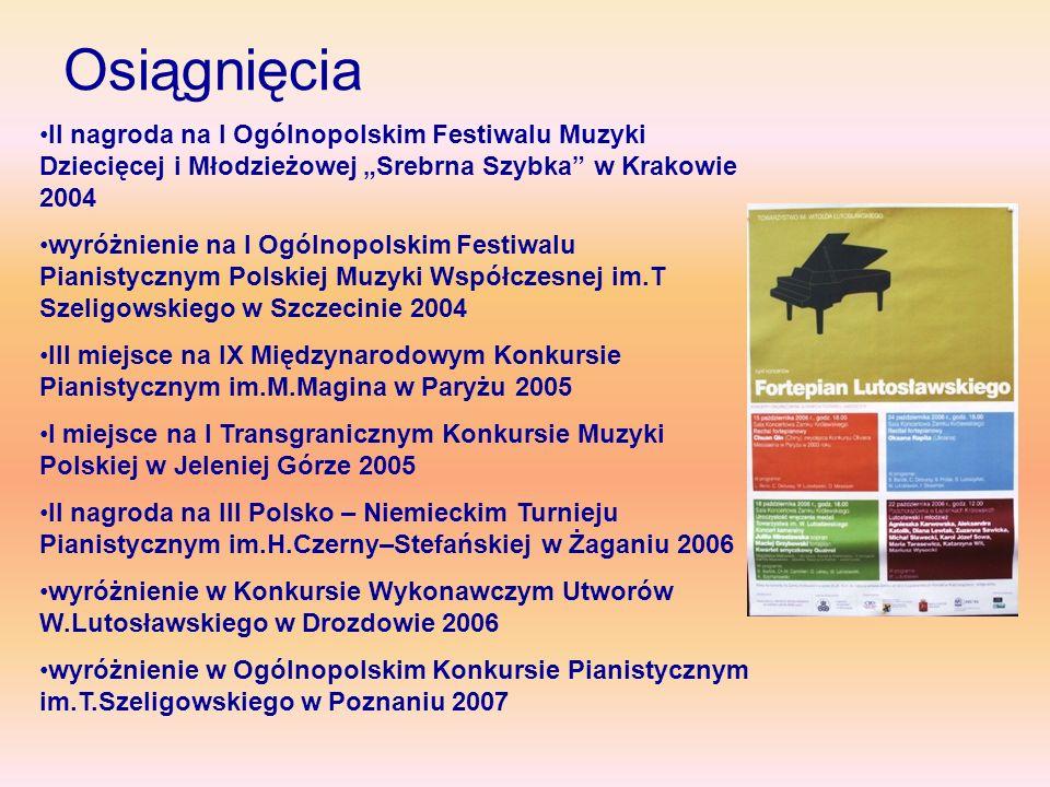 Osiągnięcia II nagroda na I Ogólnopolskim Festiwalu Muzyki Dziecięcej i Młodzieżowej Srebrna Szybka w Krakowie 2004 wyróżnienie na I Ogólnopolskim Fes