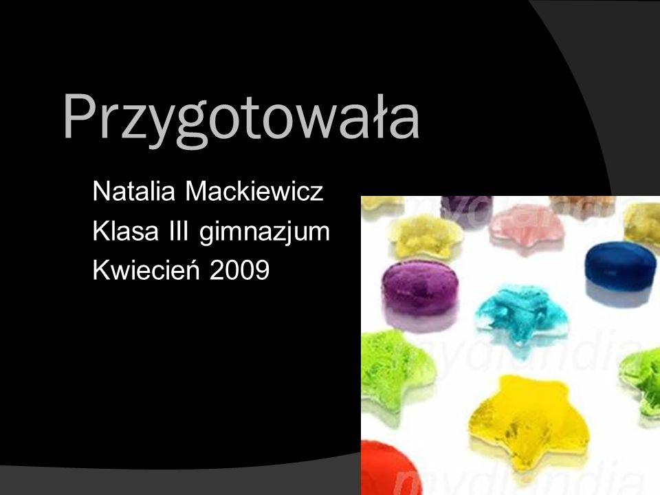Przygotowała Natalia Mackiewicz Klasa III gimnazjum Kwiecień 2009