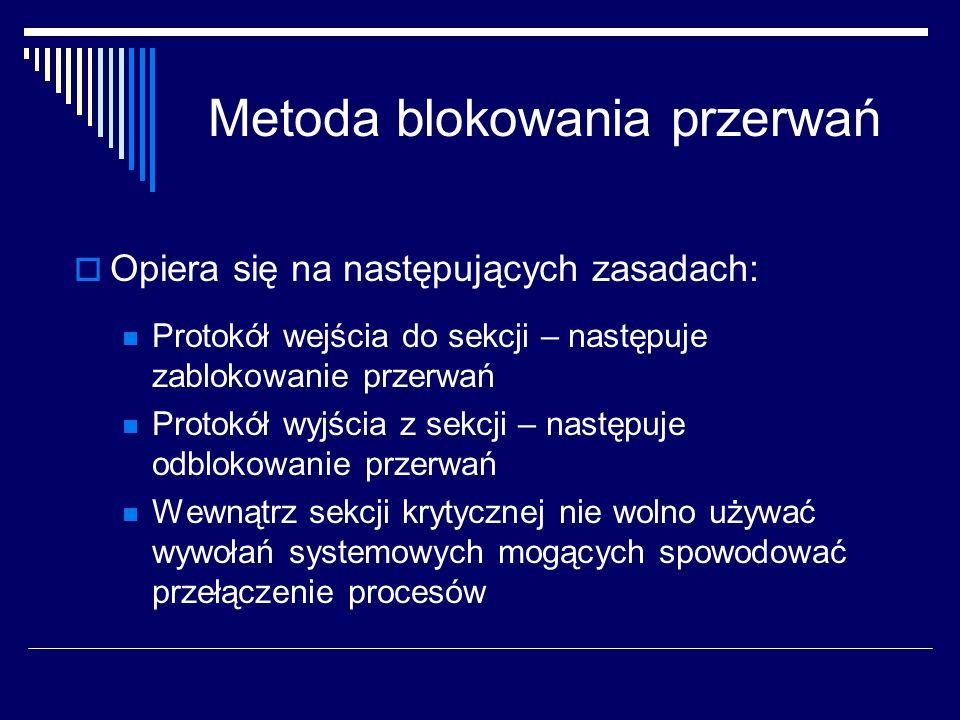 Metoda blokowania przerwań Opiera się na następujących zasadach: Protokół wejścia do sekcji – następuje zablokowanie przerwań Protokół wyjścia z sekcj