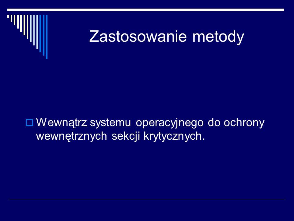 Zastosowanie metody Wewnątrz systemu operacyjnego do ochrony wewnętrznych sekcji krytycznych.