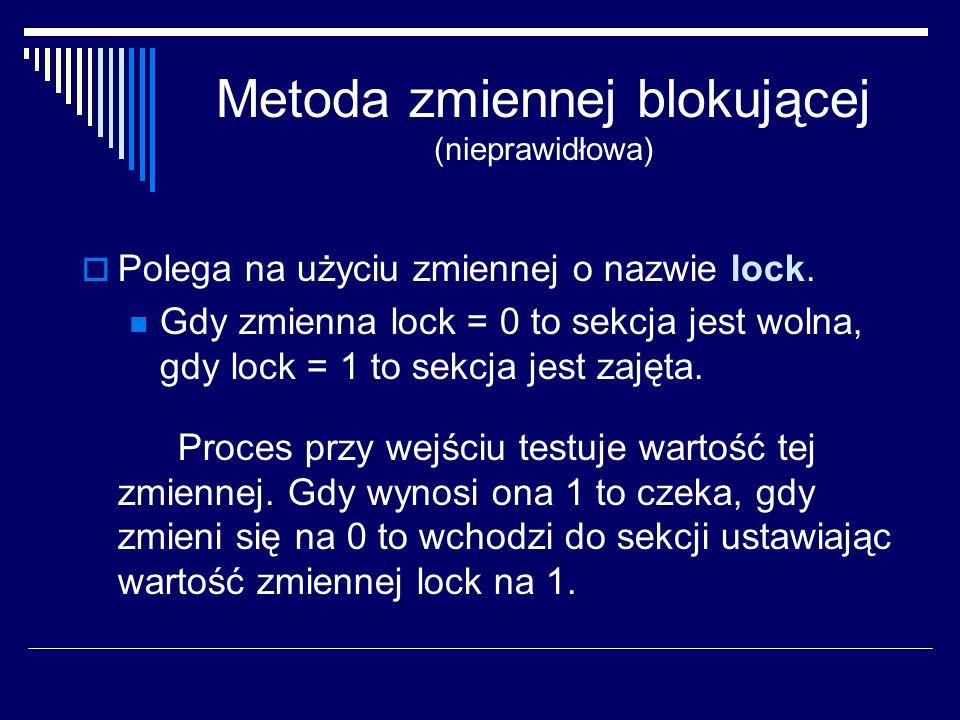 Metoda zmiennej blokującej (nieprawidłowa) Polega na użyciu zmiennej o nazwie lock. Gdy zmienna lock = 0 to sekcja jest wolna, gdy lock = 1 to sekcja