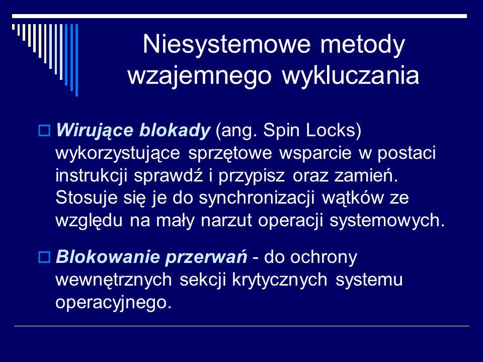 Niesystemowe metody wzajemnego wykluczania Wirujące blokady (ang. Spin Locks) wykorzystujące sprzętowe wsparcie w postaci instrukcji sprawdź i przypis