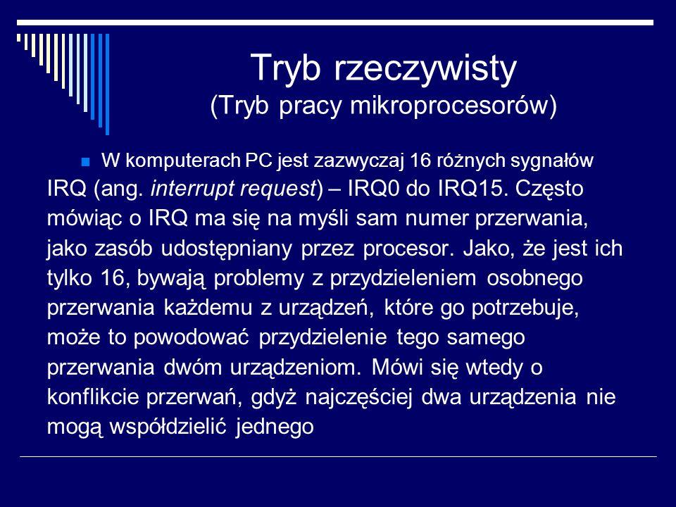 Tryb rzeczywisty (Tryb pracy mikroprocesorów) W komputerach PC jest zazwyczaj 16 różnych sygnałów IRQ (ang. interrupt request) – IRQ0 do IRQ15. Często
