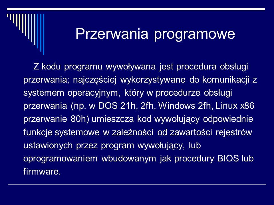 Przerwania programowe Z kodu programu wywoływana jest procedura obsługi przerwania; najczęściej wykorzystywane do komunikacji z systemem operacyjnym,