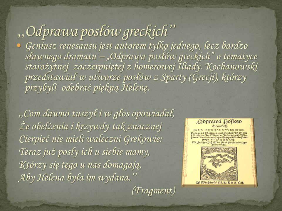 Geniusz renesansu jest autorem tylko jednego, lecz bardzo sławnego dramatu – Odprawa posłów greckich o tematyce starożytnej zaczerpniętej z homerowej