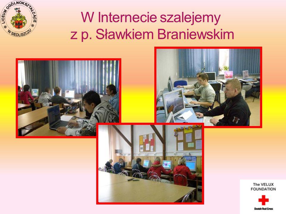 W Internecie szalejemy z p. Sławkiem Braniewskim