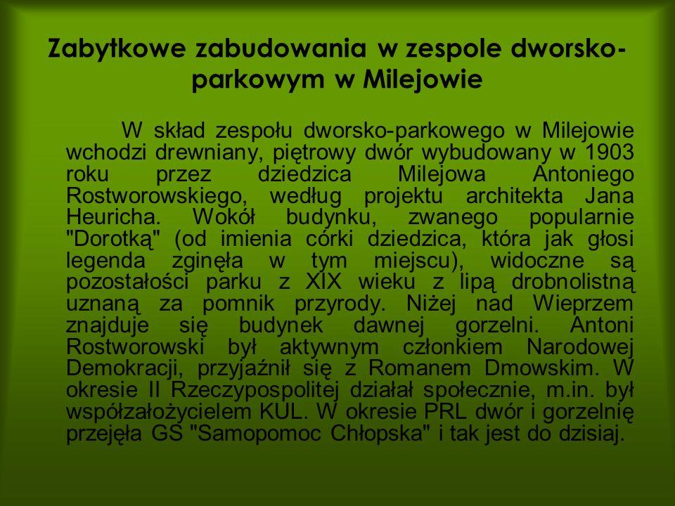 Zabytkowe zabudowania w zespole dworsko- parkowym w Milejowie W skład zespołu dworsko-parkowego w Milejowie wchodzi drewniany, piętrowy dwór wybudowan