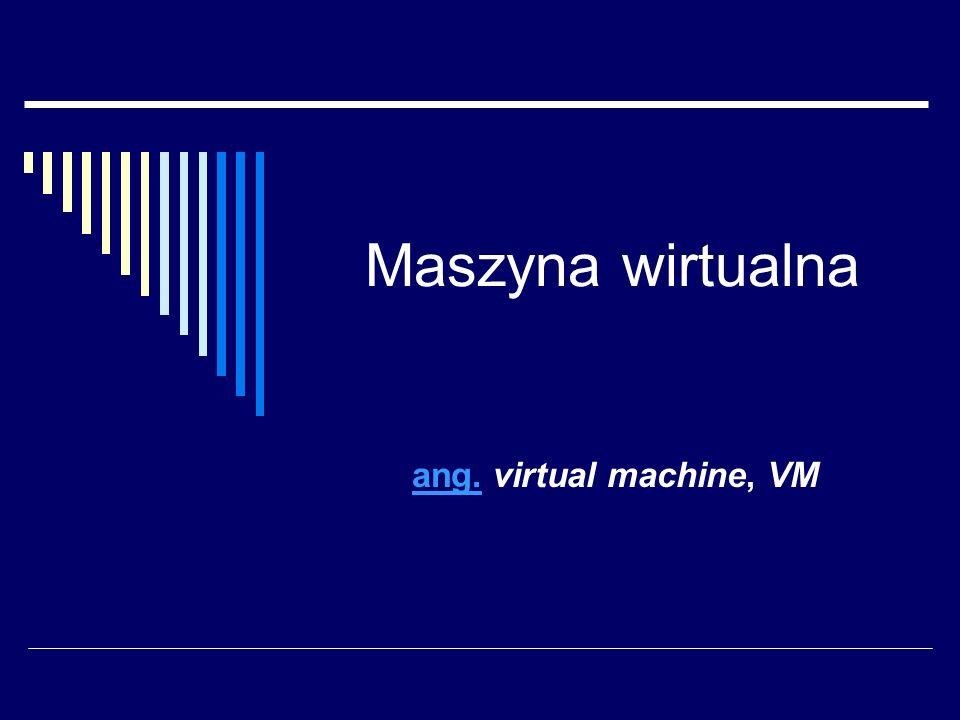 Maszyna wirtualna ang.ang. virtual machine, VM