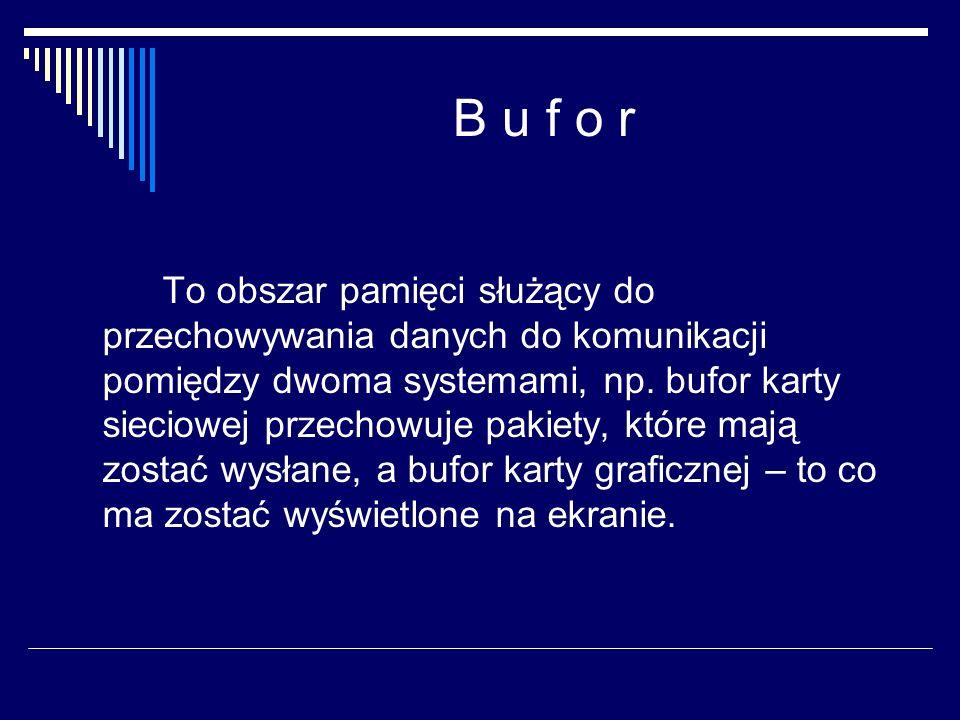 B u f o r y Bufory umożliwiają asynchroniczną komunikację między systemami.