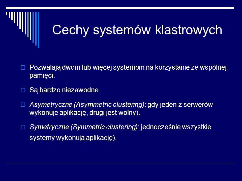 Cechy systemów klastrowych Pozwalają dwom lub więcej systemom na korzystanie ze wspólnej pamięci. Są bardzo niezawodne. Asymetryczne (Asymmetric clust