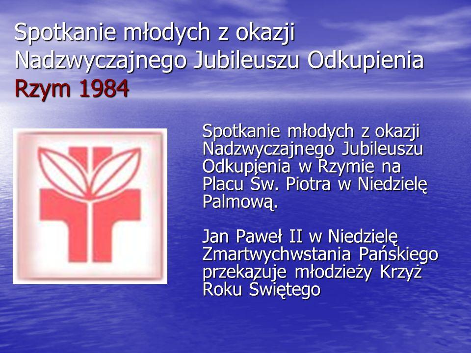 Wielkie spotkanie młodych z okazji Międzynarodowego Roku Młodzieży Rzym 1985 W Niedzielę Palmową 1985 roku na Placu Świętego Piotra Ojciec Święty odczytał do młodych z całego świata list oraz ogłosił ustanowienie Światowych Dni Młodzieży.