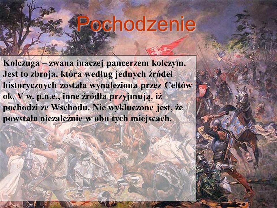 Pochodzenie Kolczuga – zwana inaczej pancerzem kolczym. Jest to zbroja, która według jednych źródeł historycznych została wynaleziona przez Celtów ok.