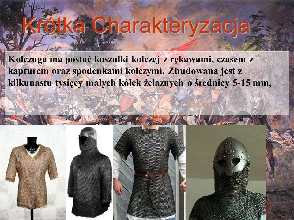 Krótka Charakteryzacja Kolczuga ma postać koszulki kolczej z rękawami, czasem z kapturem oraz spodenkami kolczymi. Zbudowana jest z kilkunastu tysięcy