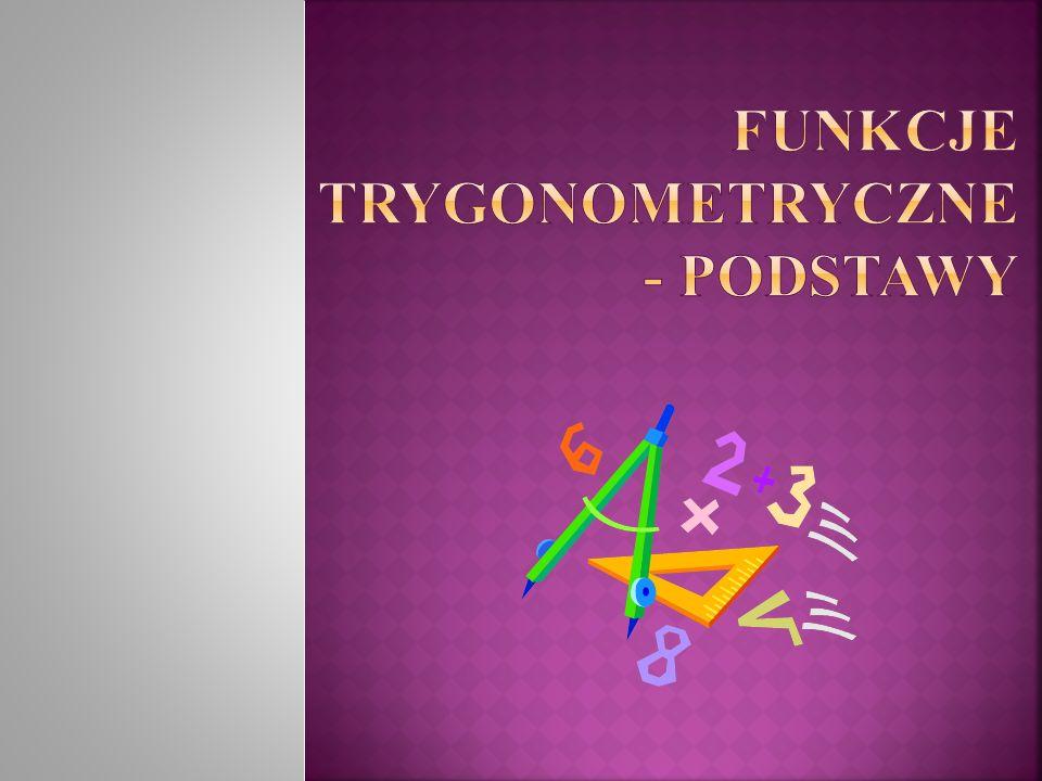 Funkcje trygonometryczne – funkcje matematyczne wyrażające między innymi stosunki między długościami boków trójkąta prostokątnego względem miar jego kątów wewnętrznych.