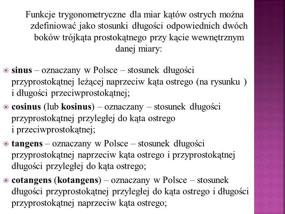 secans (sekans) – oznaczany w Polsce – stosunek długości przeciwprostokątnej i długości przyprostokątnej przyległej do kąta ostrego; odwrotność cosinusa; cosecans (kosekans) – oznaczany w Polsce lub – stosunek długości przeciwprostokątnej i długości przyprostokątnej naprzeciw kąta ostrego; odwrotność sinusa.