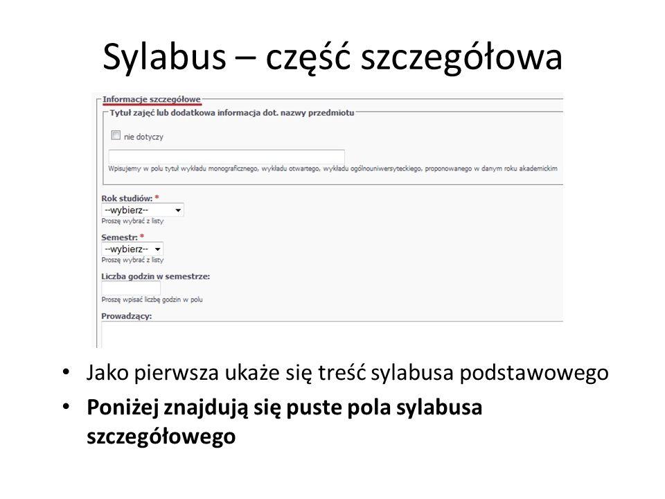 Sylabus – część szczegółowa Jako pierwsza ukaże się treść sylabusa podstawowego Poniżej znajdują się puste pola sylabusa szczegółowego