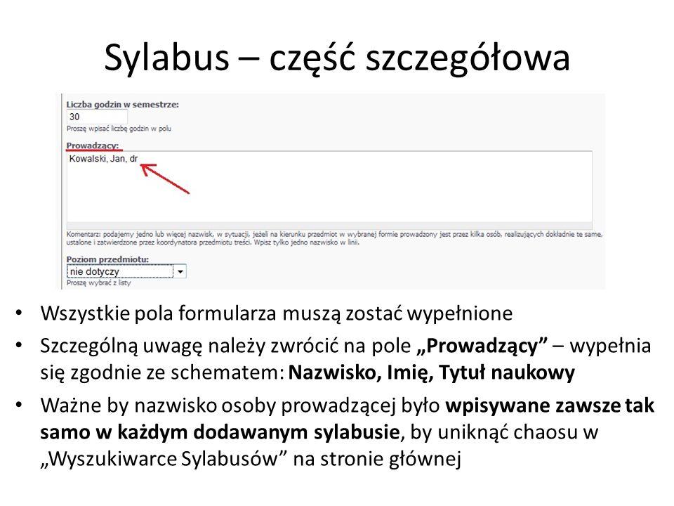 Sylabus – część szczegółowa Wszystkie pola formularza muszą zostać wypełnione Szczególną uwagę należy zwrócić na pole Prowadzący – wypełnia się zgodni