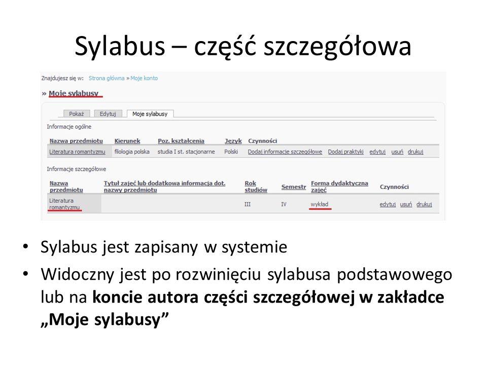 Sylabus – część szczegółowa Sylabus jest zapisany w systemie Widoczny jest po rozwinięciu sylabusa podstawowego lub na koncie autora części szczegółow