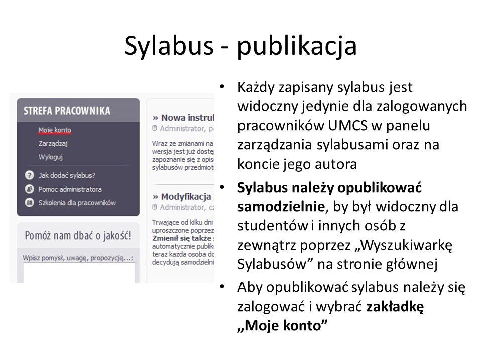 Sylabus - publikacja Każdy zapisany sylabus jest widoczny jedynie dla zalogowanych pracowników UMCS w panelu zarządzania sylabusami oraz na koncie jeg