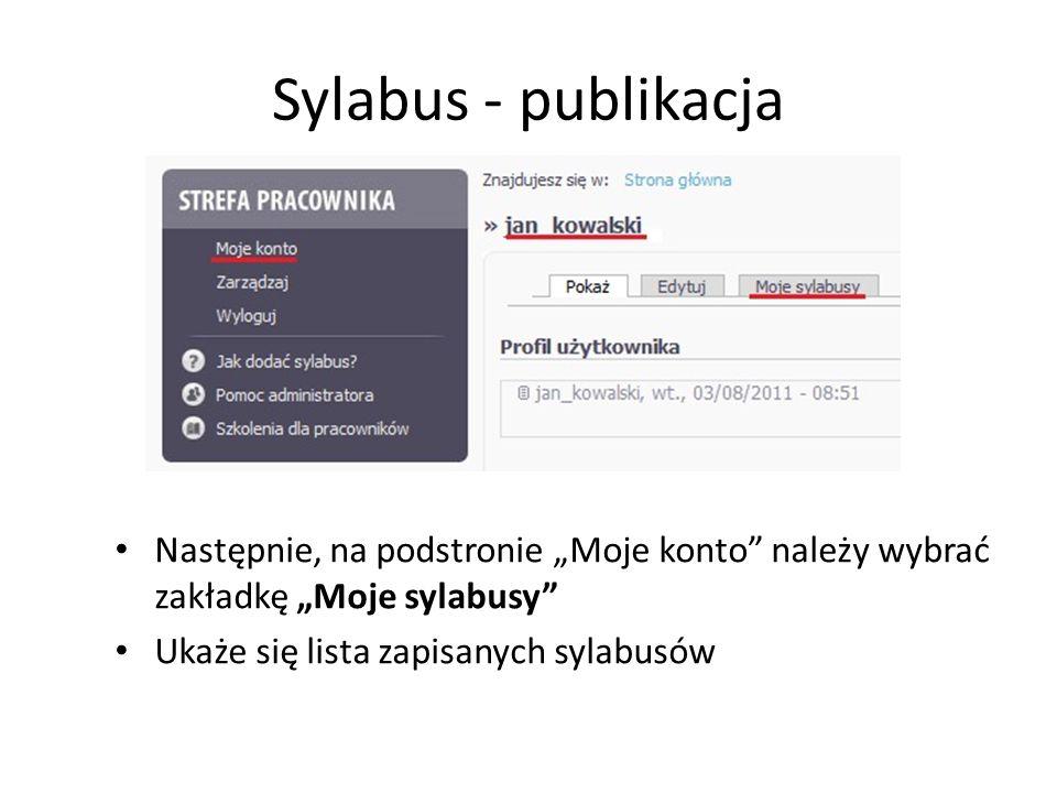 Sylabus - publikacja Następnie, na podstronie Moje konto należy wybrać zakładkę Moje sylabusy Ukaże się lista zapisanych sylabusów