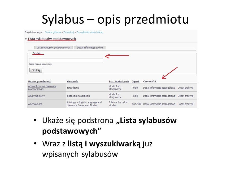 Sylabus – opis przedmiotu Ukaże się podstrona Lista sylabusów podstawowych Wraz z listą i wyszukiwarką już wpisanych sylabusów