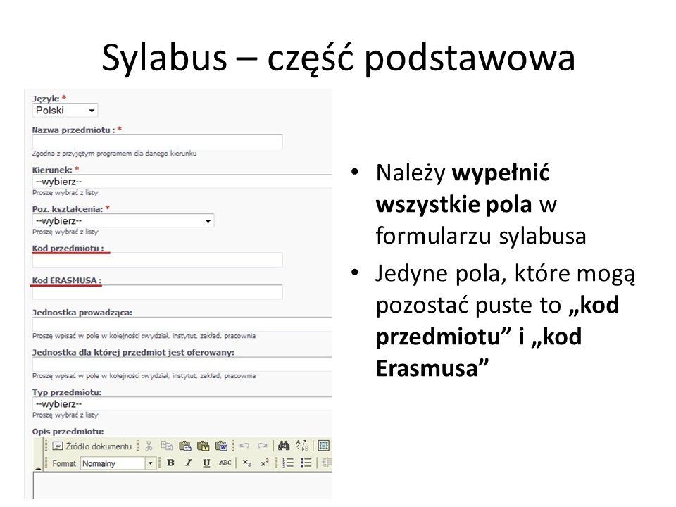 Sylabus – część podstawowa Należy wypełnić wszystkie pola w formularzu sylabusa Jedyne pola, które mogą pozostać puste to kod przedmiotu i kod Erasmus