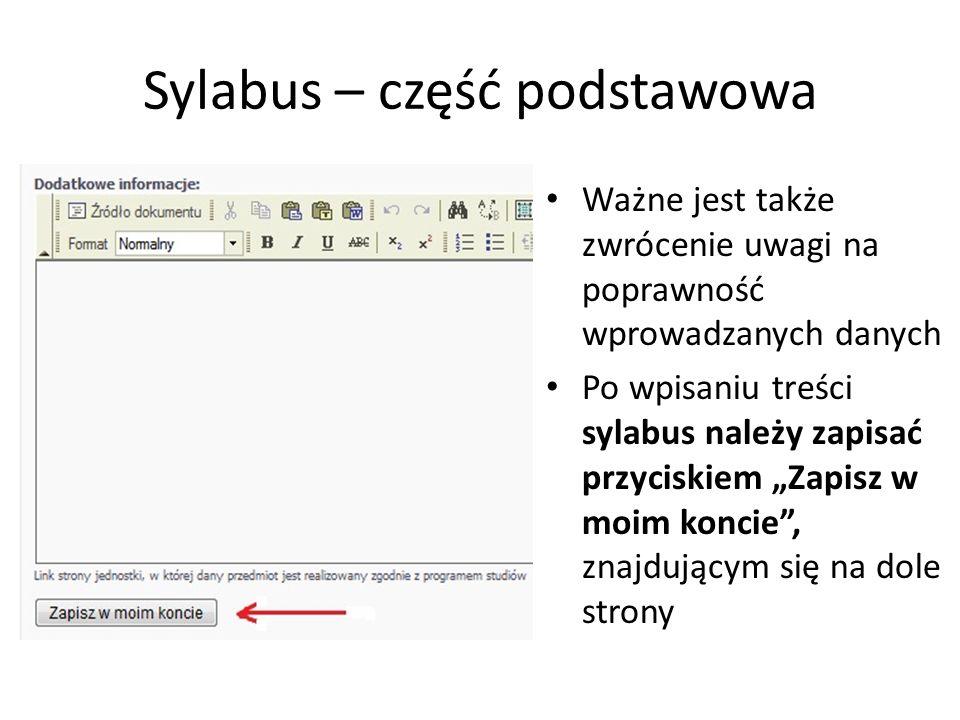 Sylabus – część podstawowa Ważne jest także zwrócenie uwagi na poprawność wprowadzanych danych Po wpisaniu treści sylabus należy zapisać przyciskiem Z