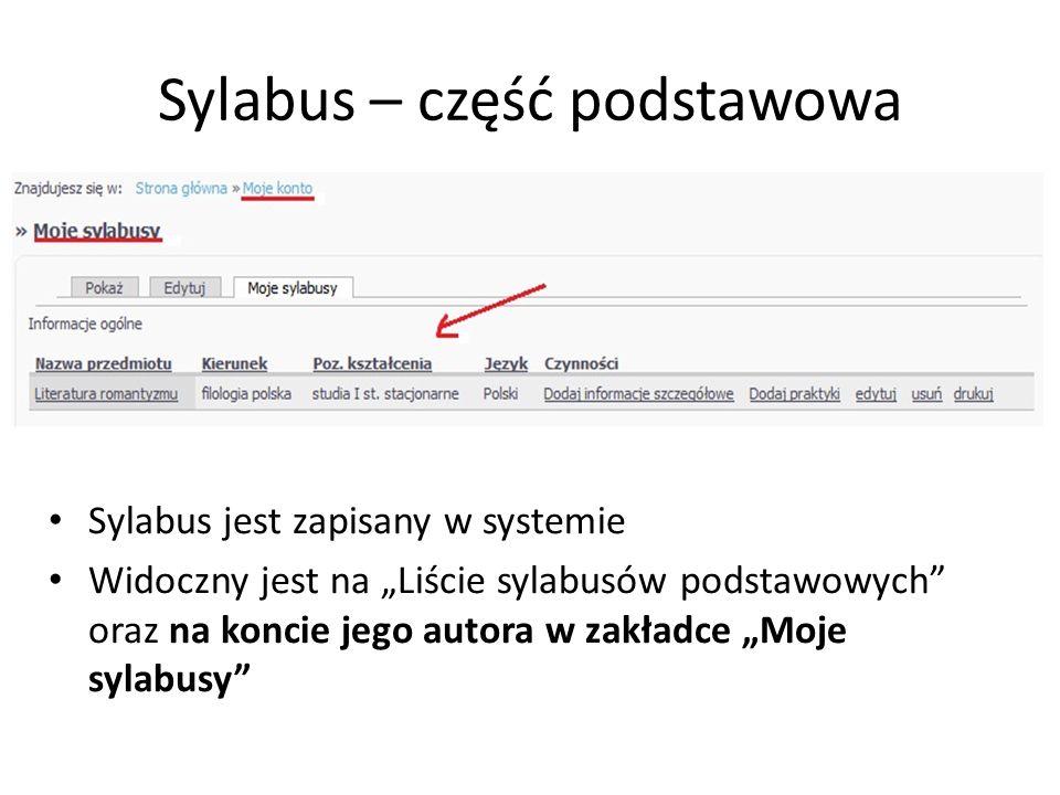 Sylabus – część podstawowa Sylabus jest zapisany w systemie Widoczny jest na Liście sylabusów podstawowych oraz na koncie jego autora w zakładce Moje