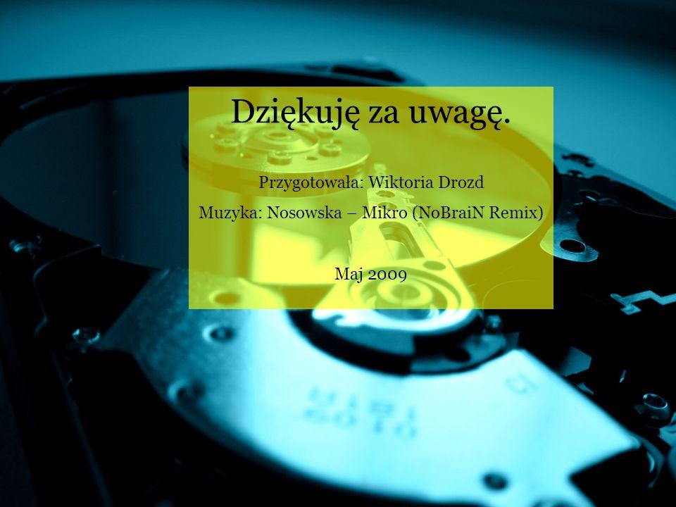 Dziękuję za uwagę. Przygotowała: Wiktoria Drozd Muzyka: Nosowska – Mikro (NoBraiN Remix) Maj 2009