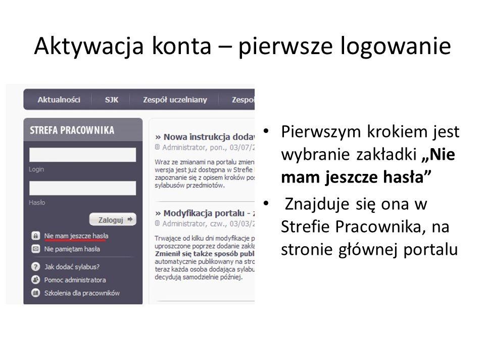 Aktywacja konta – pierwsze logowanie Pierwszym krokiem jest wybranie zakładki Nie mam jeszcze hasła Znajduje się ona w Strefie Pracownika, na stronie głównej portalu