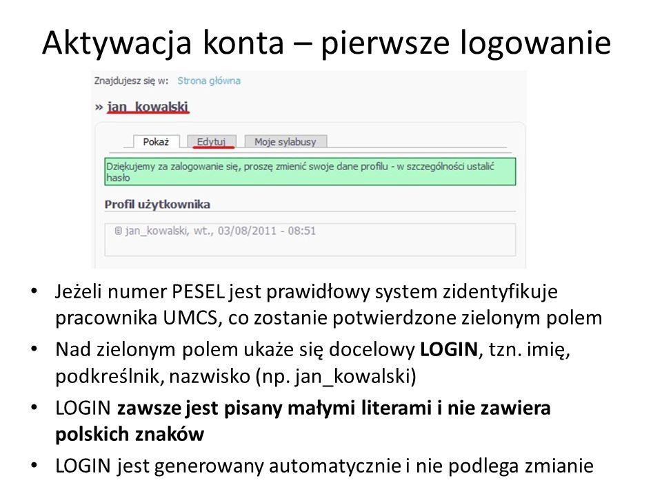 Aktywacja konta – pierwsze logowanie Jeżeli numer PESEL jest prawidłowy system zidentyfikuje pracownika UMCS, co zostanie potwierdzone zielonym polem Nad zielonym polem ukaże się docelowy LOGIN, tzn.