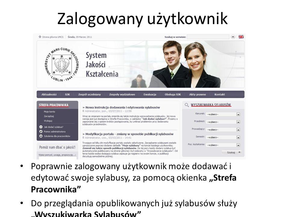 Zalogowany użytkownik Poprawnie zalogowany użytkownik może dodawać i edytować swoje sylabusy, za pomocą okienka Strefa Pracownika Do przeglądania opublikowanych już sylabusów służy Wyszukiwarka Sylabusów
