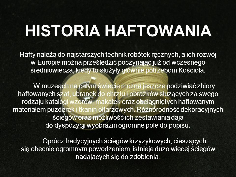 HISTORIA HAFTOWANIA Hafty należą do najstarszych technik robótek ręcznych, a ich rozwój w Europie można prześledzić poczynając już od wczesnego średniowiecza, kiedy to służyły głównie potrzebom Kościoła.