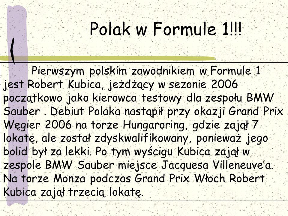 Polak w Formule 1!!! Pierwszym polskim zawodnikiem w Formule 1 jest Robert Kubica, jeżdżący w sezonie 2006 początkowo jako kierowca testowy dla zespoł