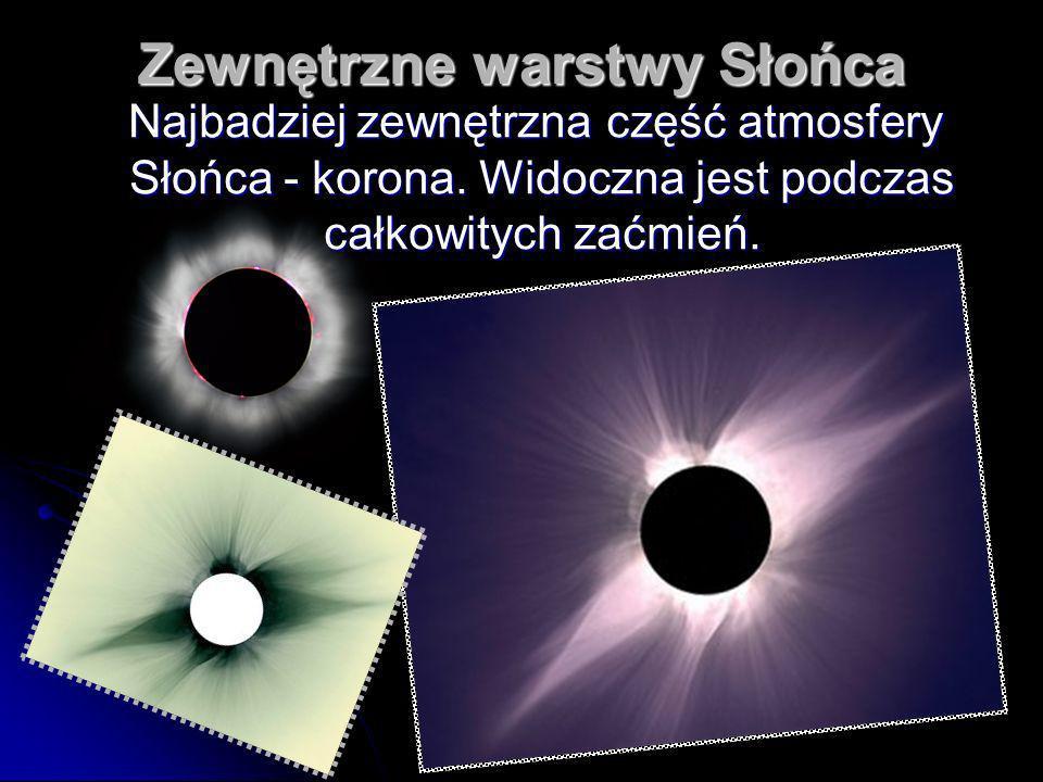 Zewnętrzne warstwy Słońca Najbadziej zewnętrzna część atmosfery Słońca - korona.