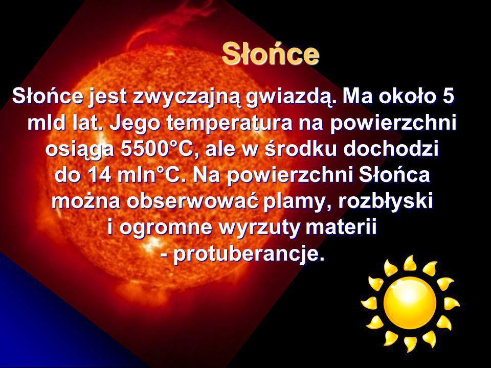Słońce jest zwyczajną gwiazdą. Ma około 5 mld lat.