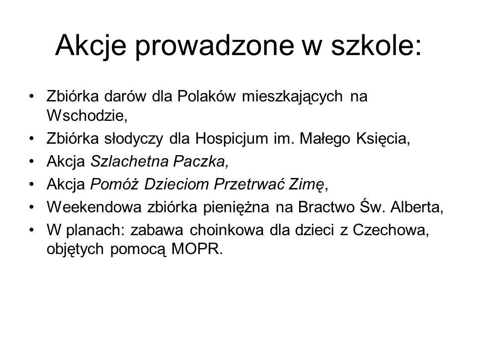 Akcje prowadzone w szkole: Zbiórka darów dla Polaków mieszkających na Wschodzie, Zbiórka słodyczy dla Hospicjum im. Małego Księcia, Akcja Szlachetna P