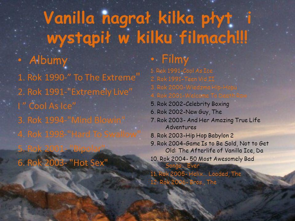 Vanilla nagrał kilka płyt i wystąpił w kilku filmach!!.