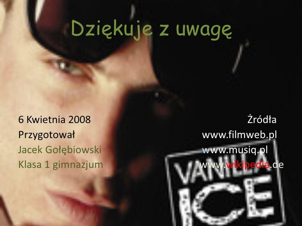 Dziękuje z uwagę 6 Kwietnia 2008 Żródła Przygotował www.filmweb.pl Jacek Gołębiowski www.musiq.pl Klasa 1 gimnazjumwww.wikipedia.de